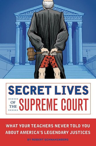 Secret Lives of the Supreme Court: What Your Teachers Never Told You about America's Legendary Justices 9781594743085