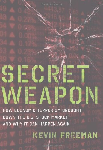 Secret Weapon: How Economic Terrorism Brought Down the U.S. Stock Market and Why It Can Happen Again 9781596987944