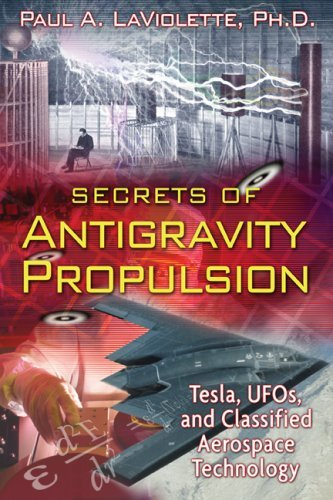 Secrets of Antigravity Propulsion: Tesla, UFOs, and Classified Aerospace Technology 9781591430780