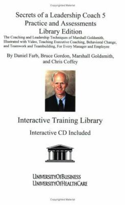 Secrets of a Leadership Coach 5-Practice and Assessments: The Coaching and Leadership Techniques of Marshall Goldsmith, Illustrated with Video, Teachi 9781594910425