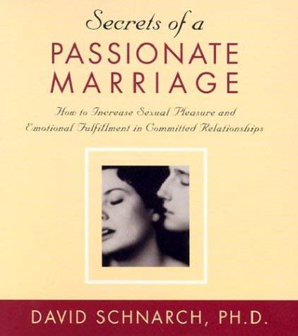 Secrets of a Passionate Marriage: How to Increase Sexual Pleasure and Emotional Fulfillment in Committed Relationships 9781591790792
