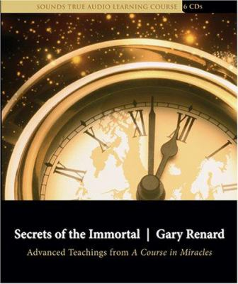 Secrets of the Immortal: Advanced Teachings from a Course in Miracles 9781591794448
