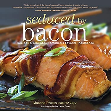 Seduced by Bacon: Recipes & Lore about America's Favorite Indulgence 9781599213811