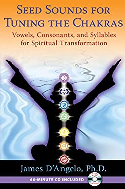 Seed Sounds for Tuning the Chakras: Vowels, Consonants, and Syllables for Spiritual Transformation 9781594774607