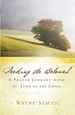 Seeking the Beloved: A Prayer Journey with St. John of Cross 9781593252014