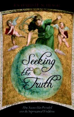 Seeking the Truth: How Science Has Prevailed Over the Supernatural Worldview 9781591027744