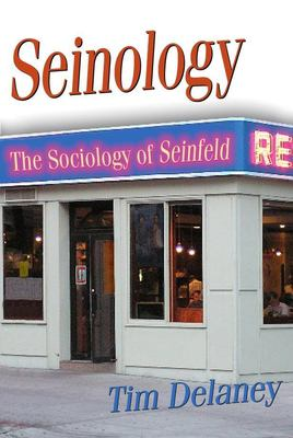Seinology: The Sociology of Seinfeld 9781591023951