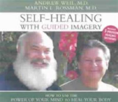 Self-Healing with Guided Imagery: How to Use the Power of Your Mind to Heal Your Body 9781591791324