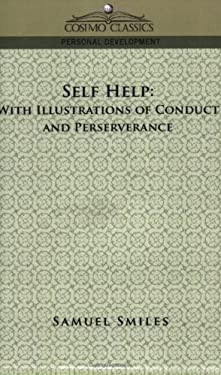 Self-Help: With Illustrations of Conduct and Perseverance 9781596054356