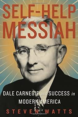 Self-Help Messiah: Dale Carnegie and Success in Modern America 9781590515020