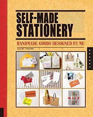 Self-Made Stationery: Handmade Goods Designed by Me 9781592535446