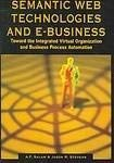 Semantic Web Technologies and E-Business: Toward the Integrated Virtual Organization and Business Process Automation 9781599041933