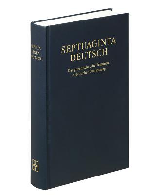 Septuaginta Deutsch: Das Griechische Alte Testament in Deutscher Bersetzung: The Greek Old Testament in a German Translation