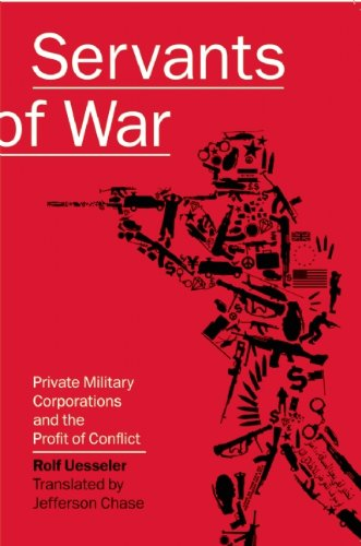 Servants of War: Private Military Corporations and the Profit of Conflict 9781593762025
