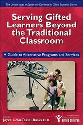 Serving Gifted Learners Beyond the Traditional Classroom: A Guide to Alternative Programs and Services