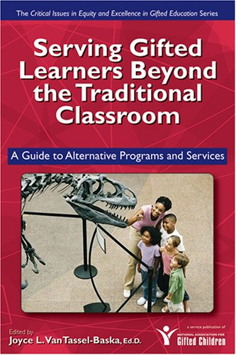 Serving Gifted Learners Beyond the Traditional Classroom: A Guide to Alternative Programs and Services 9781593632113
