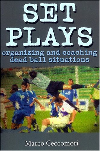 Set Plays: Organizing and Coaching Dead Ball Situations 9781591640844