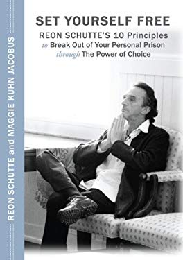 Set Yourself Free: Reon Schutte's 10 Principles to Break Out of Your Personal Prison Through the Power of Choice 9781595981523