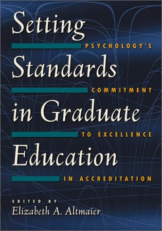 Setting Standards in Graduate Education: Psychology's Commitment of Excellence in Accreditation 9781591470090