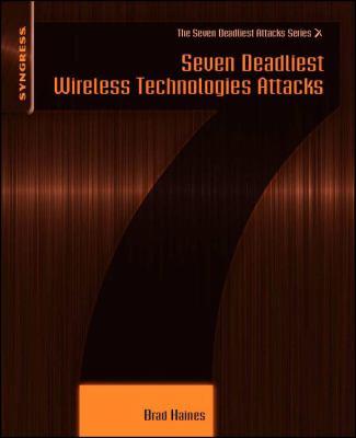 Seven Deadliest Wireless Technologies Attacks 9781597495417