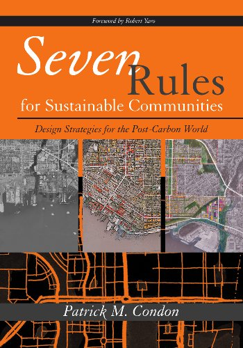 Seven Rules for Sustainable Communities: Design Strategies for the Post-Carbon World 9781597266659