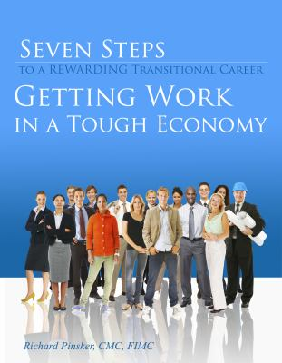 Seven Steps to a Rewarding Transitional Career: Getting Work in a Tough Economy 9781599961781