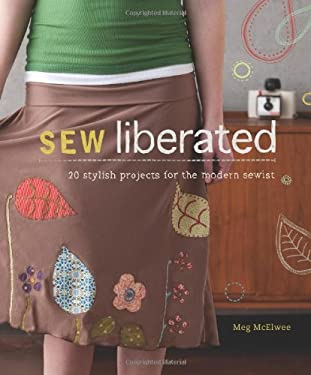 Sew Liberated: 20 Stylish Projects for the Modern Sewist [With Pattern(s)] 9781596681613
