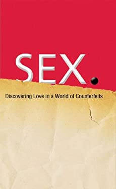 Sex: Discovering Real Love in a World of Counterfeits 9781597891349