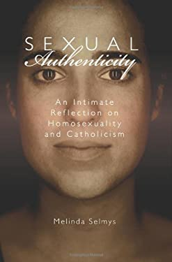 Sexual Authenticity: An Intimate Reflection on Homosexuality and Catholicism 9781592764938