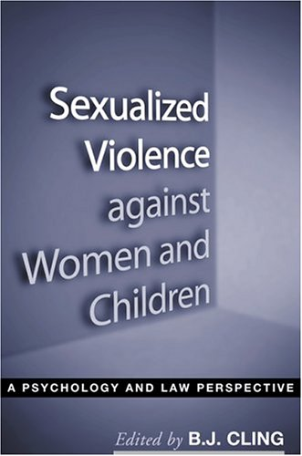 Sexualized Violence Against Women and Children: A Psychology and Law Perspective 9781593850616