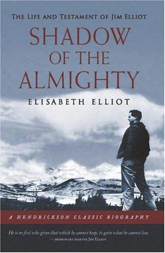 Shadow of the Almighty: The Life and Testament of Jim Elliot 9781598562491