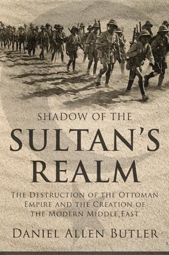 Shadow of the Sultan's Realm: The Destruction of the Ottoman Empire and the Creation of the Modern Middle East 9781597974967