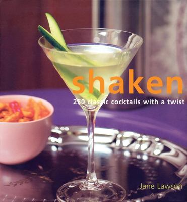 Shaken: 250 Classic Cocktails with a Twist 9781592233410