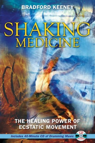 Shaking Medicine: The Healing Power of Ecstatic Movement [With CD] 9781594771491