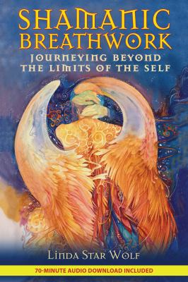 Shamanic Breathwork: Journeying Beyond the Limits of the Self [With CD (Audio)] 9781591431060
