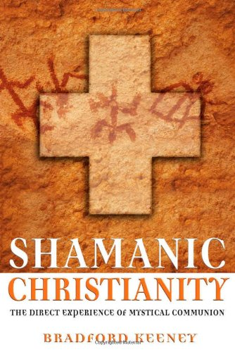 Shamanic Christianity: The Direct Experience of Mystical Communion 9781594770869