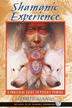 Shamanic Experience: A Practical Guide to Psychic Powers 9781591430025