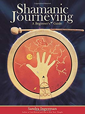 Shamanic Journeying: A Beginner's Guide [With CD] 9781591799436