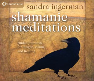 Shamanic Meditations: Guided Journeys for Insight, Vision, and Healing 9781591797579