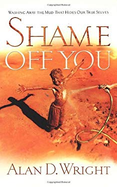 Shame Off You: Washing Away the Mud That Hides Our True Selves 9781590524763