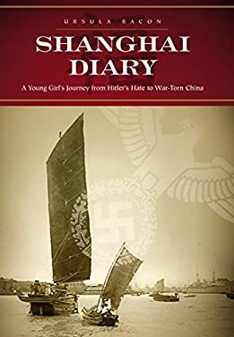 Shanghai Diary: A Young Girl's Journey from Hitler's Hate to War-Torn China 9781595820006