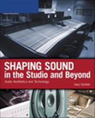 Shaping Sound in the Studio and Beyond: Audio Aesthetics and Technology 9781598633917