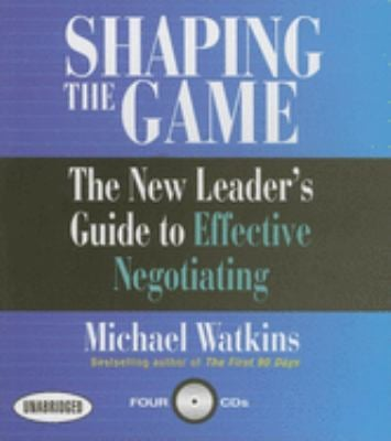 Shaping the Game: The New Leader's Guide to Effective Negotiating 9781596590922
