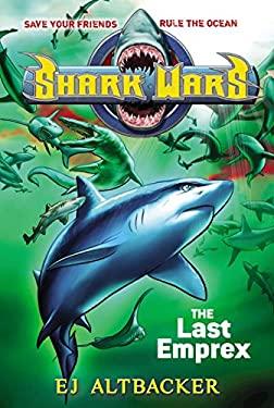 Shark Wars #6: The Last Emprex by Ej Altbacker