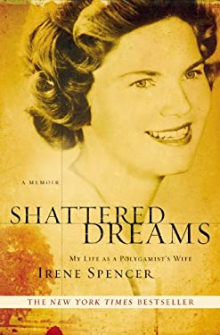 Shattered Dreams: My Life as a Polygamist's Wife 9781599951584