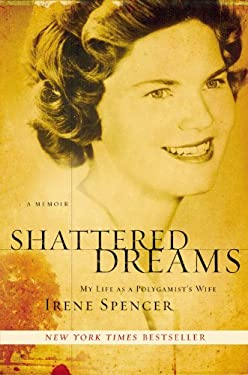 Shattered Dreams: My Life as a Polygamist's Wife 9781599957197