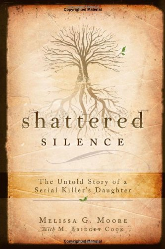 Shattered Silence: The Untold Story of a Serial Killer's Daughter 9781599552385