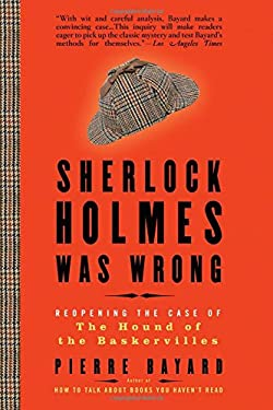 Sherlock Holmes Was Wrong: Reopening the Case of the Hound of the Baskervilles 9781596916050