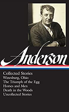 Sherwood Anderson: Collected Stories: Winesburg, Ohio / The Triumph of the Egg / Horses and Men / Death in the Woods / Uncollected Stories (Library of 9781598532043
