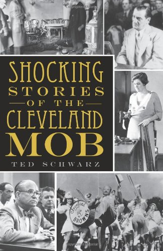 Shocking Stories of the Cleveland Mob 9781596299184
